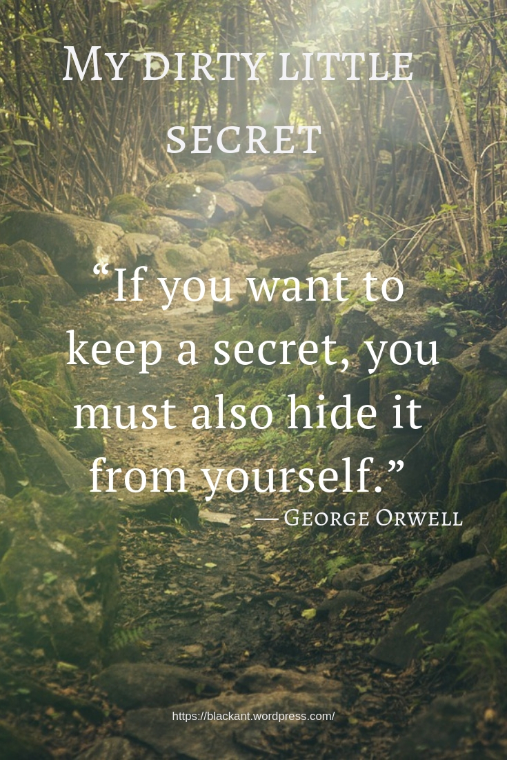 """""""If you want to keep a secret, you must also hide it from yourself."""", George Orwell,"""