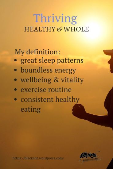 thriving, healthy, whole, great sleep patterns, boundless energy, wellbeing, vitality, exercise routine, consistent healthy eating