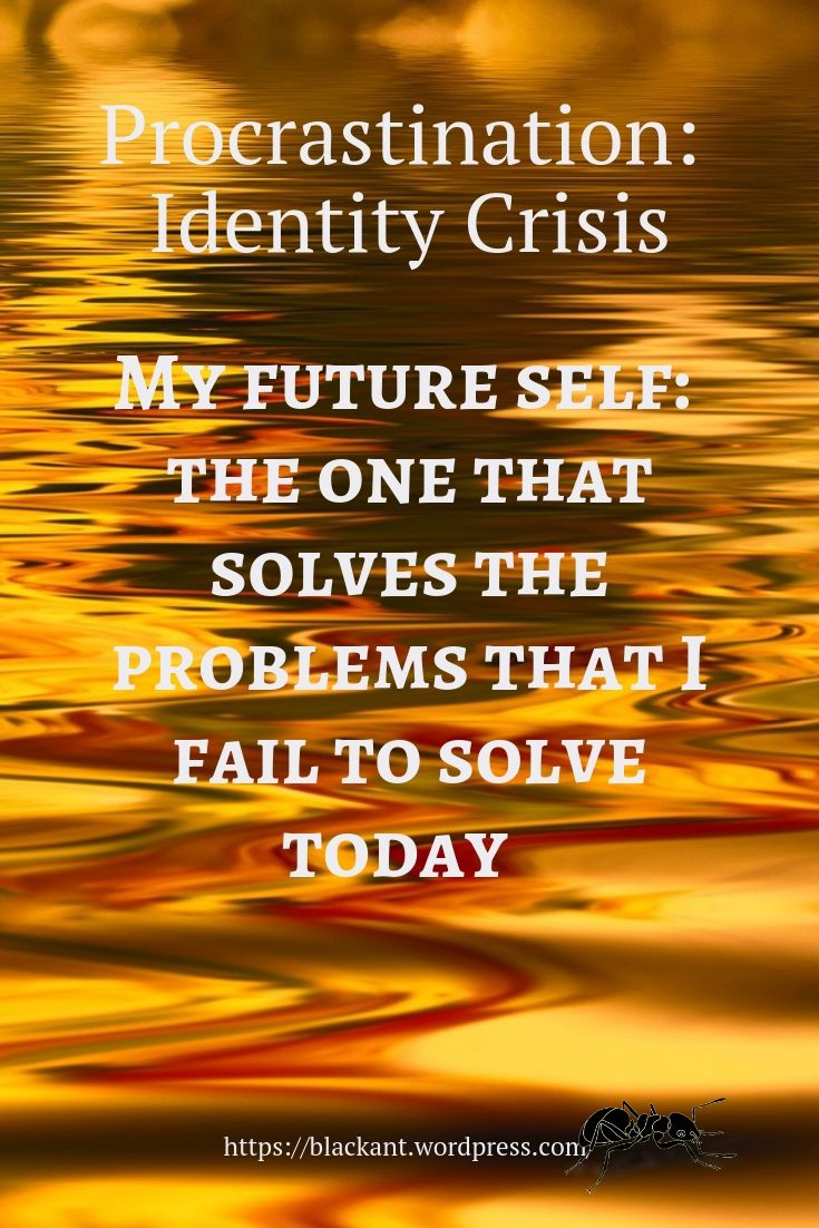 procrastination, identity crisis, My future self: the one that solves the problems that I fail to solve today