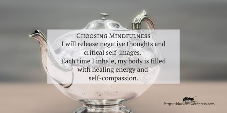 I will release negative thoughts and critical   self-images.   Each time I inhale, my body is filled with healing energy and   self-compassion.