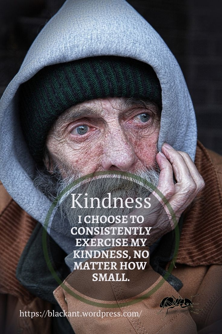 I choose to consistently exercise my kindness, no matter how small.