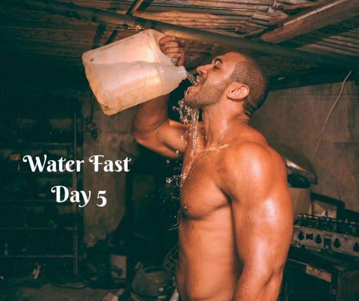 water fast day 5