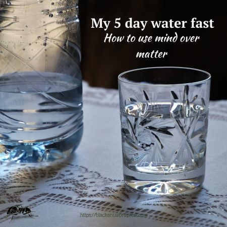 My 5-day water fast: How to use mind over matter, mindset, support, surround yourself with friend, encouragement, have a purpose, know your why, what do I want to achieve by fasting, side-effects of fasting, how I felt while fasting, dealing with hunger, what hurts, what have I learned
