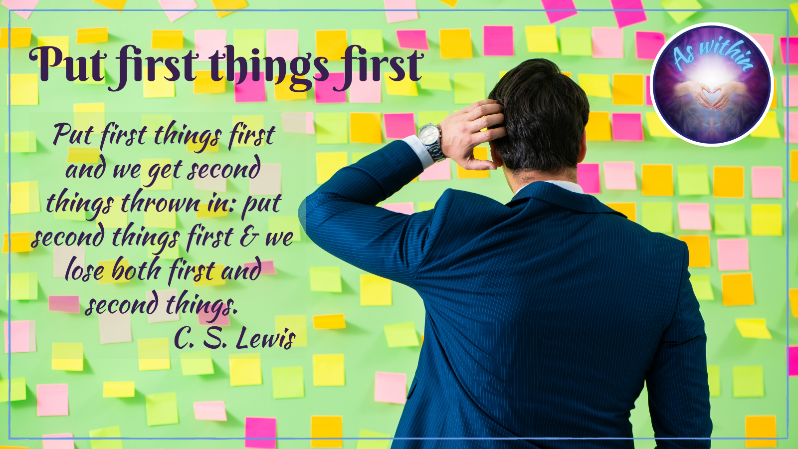 Put first things first and we get second things thrown in: put second things first & we lose both first and second things, C. S. Lewis, priorities, values, what is important