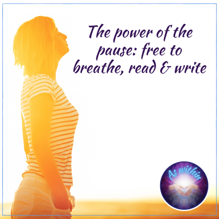 the power of the pause, free to breathe, read, write, wellbeing is an inside job, create the space between stimulus and response